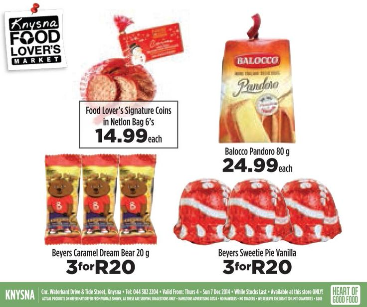 We love good value with great specials, such as Food Lover's Signature Coins in netlon bag 6's only R14.99 each Balocco Pondoro 80g only R24.99 each Beyers Caramel Dream only 3 for R20 Beyers Sweetie Pie Vanilla only 3 R20