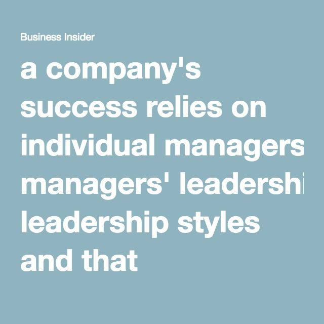 """a company's success relies on individual managers' leadership styles and that employees' weaknesses should be ignored rather than """"fixed"""""""
