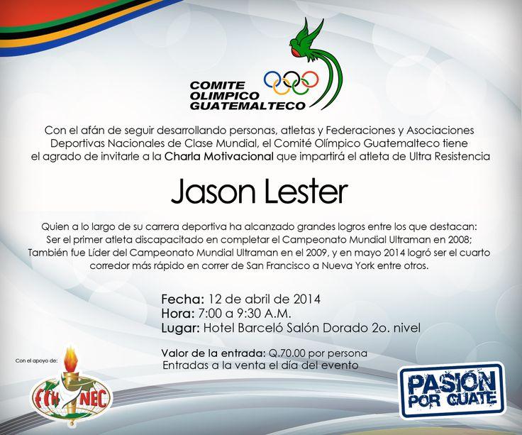 """Los invitamos este sábado 12 de abril a la Charla Motivacional que impartirá Jason Lester.   En Hotel Barceló de 7:00 a 9:30 horas con un costo de Q70.  ¿Quién es Jason Lester?   Jason P. Lester es un atleta de Ultra Resistencia, autor, ganador del premio ESPY de ESPN como """"Mejor Atleta Masculino"""".  Ver curriculum de Jason Lester: http://www.cog.org.gt/noticias/2014/4/los-invitamos-este-sábado-12-de-abril-a-la-charla-motivacional-que-impartirá-jason-lester.aspx"""