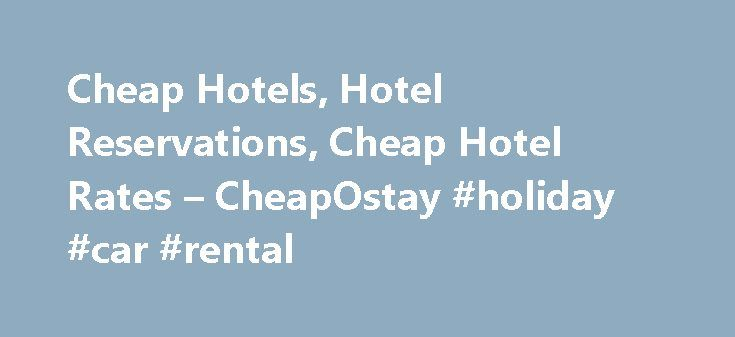 Cheap Hotels, Hotel Reservations, Cheap Hotel Rates – CheapOstay #holiday #car #rental http://rental.remmont.com/cheap-hotels-hotel-reservations-cheap-hotel-rates-cheapostay-holiday-car-rental/  #cheap book rentals # Featured Discount Hotel Rooms Browse through over 100,000 discount hotel rooms and make your hotel reservations today. Ti – Treasure Island Hotel And Casino Las Vegas Sale! Save 35% On This Stay. + Free Parking + Free Newspaper Sep 22 – Sep 25 $54 Radisson Resort Orlando…