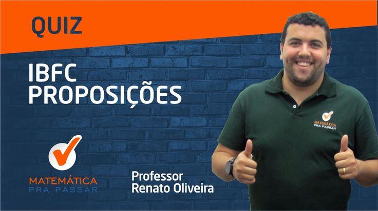 QUIZ IBFC - PROPOSIÇÕES - RENATO OLIVEIRA - MATEMÁTICA PRA PASSAR