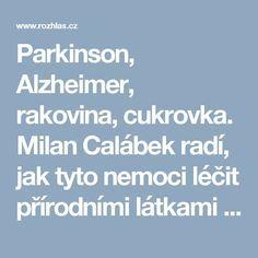 Parkinson, Alzheimer, rakovina, cukrovka. Milan Calábek radí, jak tyto nemoci léčit přírodními látkami   Kupředu do minulosti