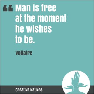 Man is free at the moment he wishes to be. Voltaire