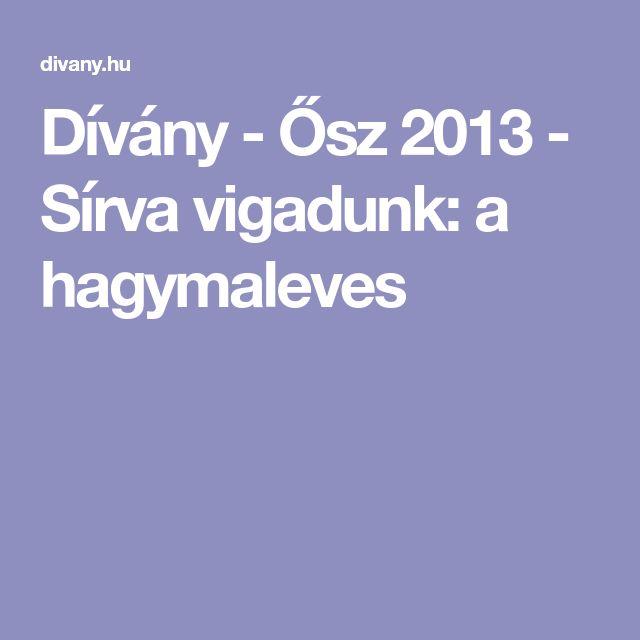 Dívány - Ősz 2013 - Sírva vigadunk: a hagymaleves