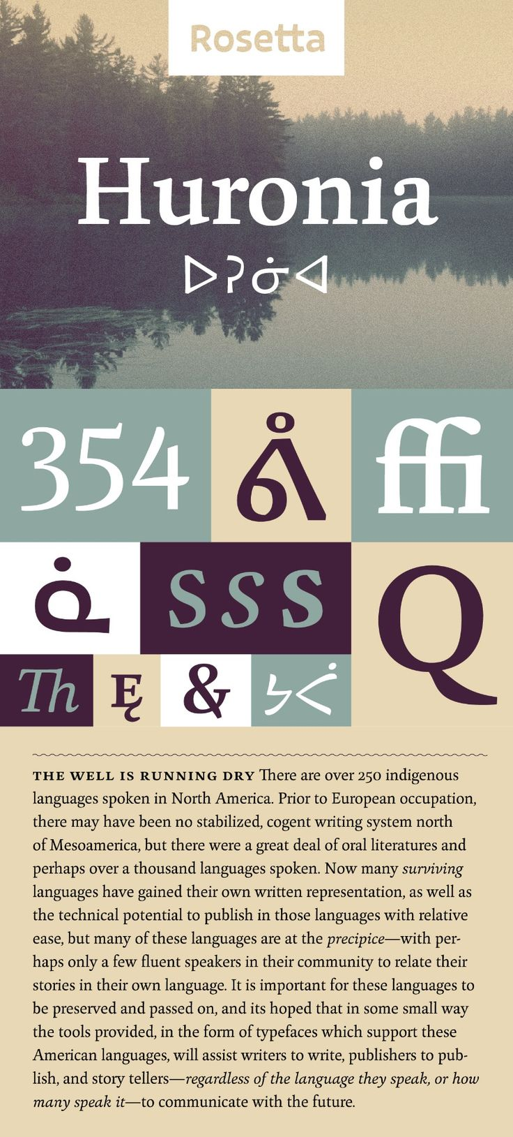 Huronia typeface by Ross Mills  Huronia is a distinct typeface family that supports all Native American and European languages. Its advanced features and elegant æsthetic are ideal for book typography.  #amerindian #cherokee #inuktitut #book #typography #type #fonts #elegant #design #graphicdesign #inspirations  https://www.rosettatype.com/Huronia