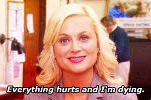 "Leslie Knope, Parks and Rec | ""Everything hurts and I'm dying."""
