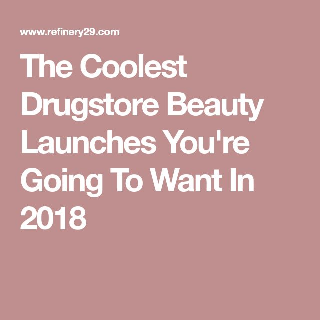 The Coolest Drugstore Beauty Launches You're Going To Want In 2018