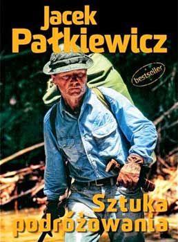 Sztuka podróżowania. Jacek Pałkiewicz http://palkiewicz.com/ksiazki/sztuka-podrozowania/