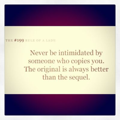 be happy that someone thinks you're cool or beautiful enough to copy you....