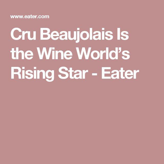Cru Beaujolais Is the Wine World's Rising Star - Eater