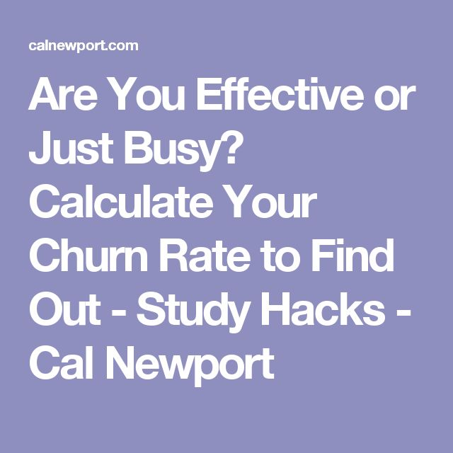 Are You Effective or Just Busy? Calculate Your Churn Rate to Find Out - Study Hacks - Cal Newport