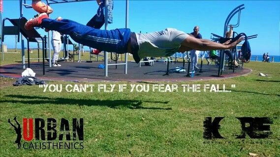 You can't fly if you fear the fall. Urban calisthenics