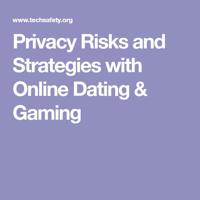 Privacy Risks and Strategies with Online Dating & Gaming