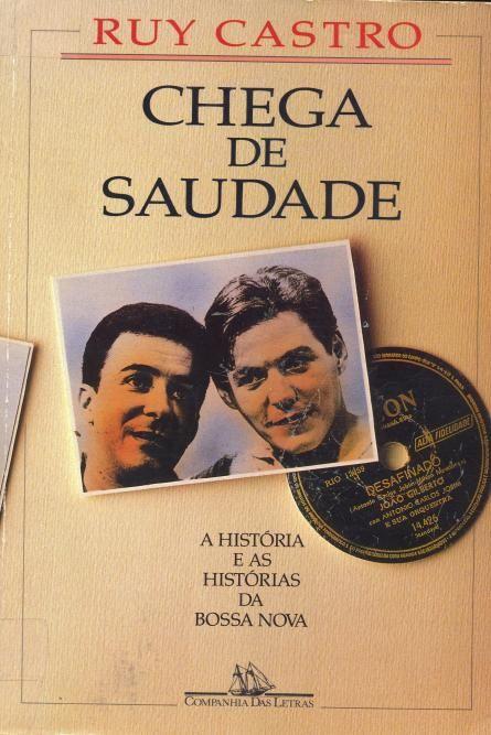 Chega de saudade : a história e as histórias da bossa nova / Ruy Castro