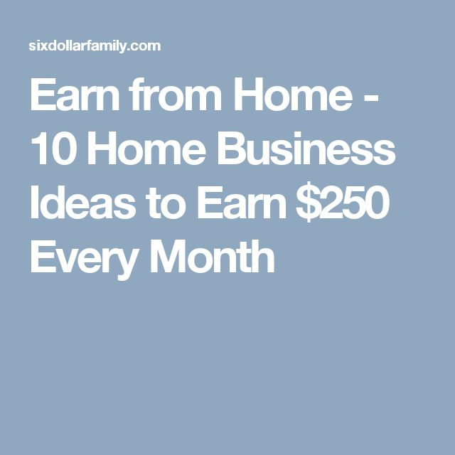 Earn from Home - 10 Home Business Ideas to Earn $250 Every Month