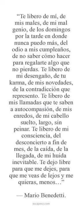 Mario Benedetti.. Para los corazones rotos. Dejamos ir y nos vamos. Con el corazón oprimido pero respetamos la libertad la nuestra y la de ellos.