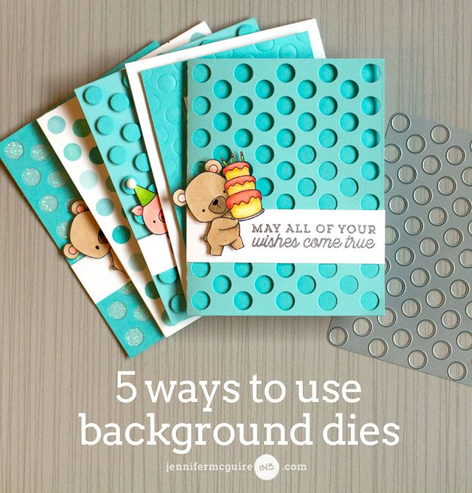 5 Ways To Use Background Dies + Giveaway - Jennifer McGuire Ink
