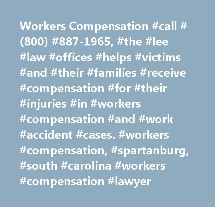 Workers Compensation #call #(800) #887-1965, #the #lee #law #offices #helps #victims #and #their #families #receive #compensation #for #their #injuries #in #workers #compensation #and #work #accident #cases. #workers #compensation, #spartanburg, #south #carolina #workers #compensation #lawyer http://ireland.remmont.com/workers-compensation-call-800-887-1965-the-lee-law-offices-helps-victims-and-their-families-receive-compensation-for-their-injuries-in-workers-compensation-and-work-accident…