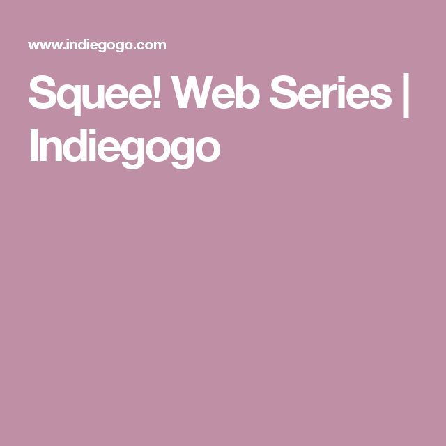 Squee! Web Series | Indiegogo