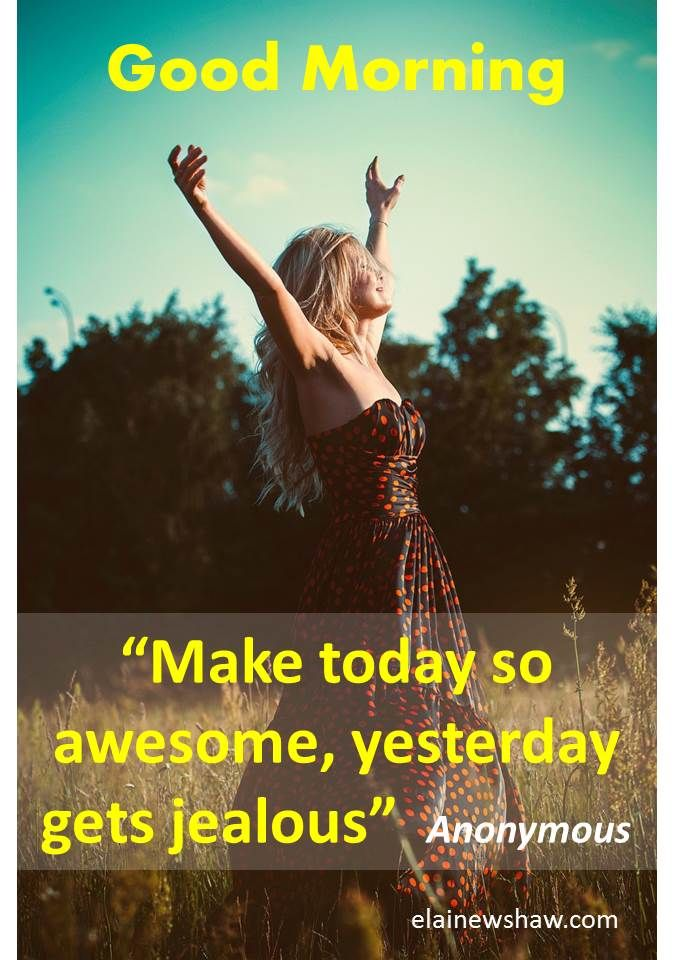 """Make today so awesome yesterday gets jealous,"" Anonymous Image quote elainewshaw.com"