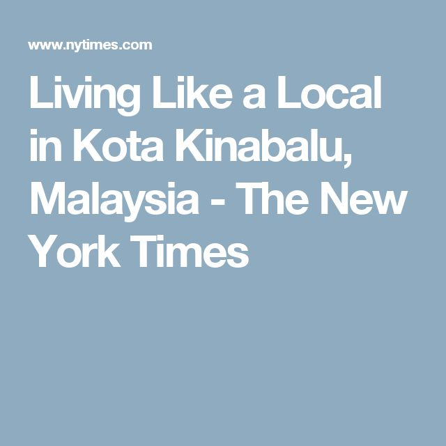 Living Like a Local in Kota Kinabalu, Malaysia - The New York Times