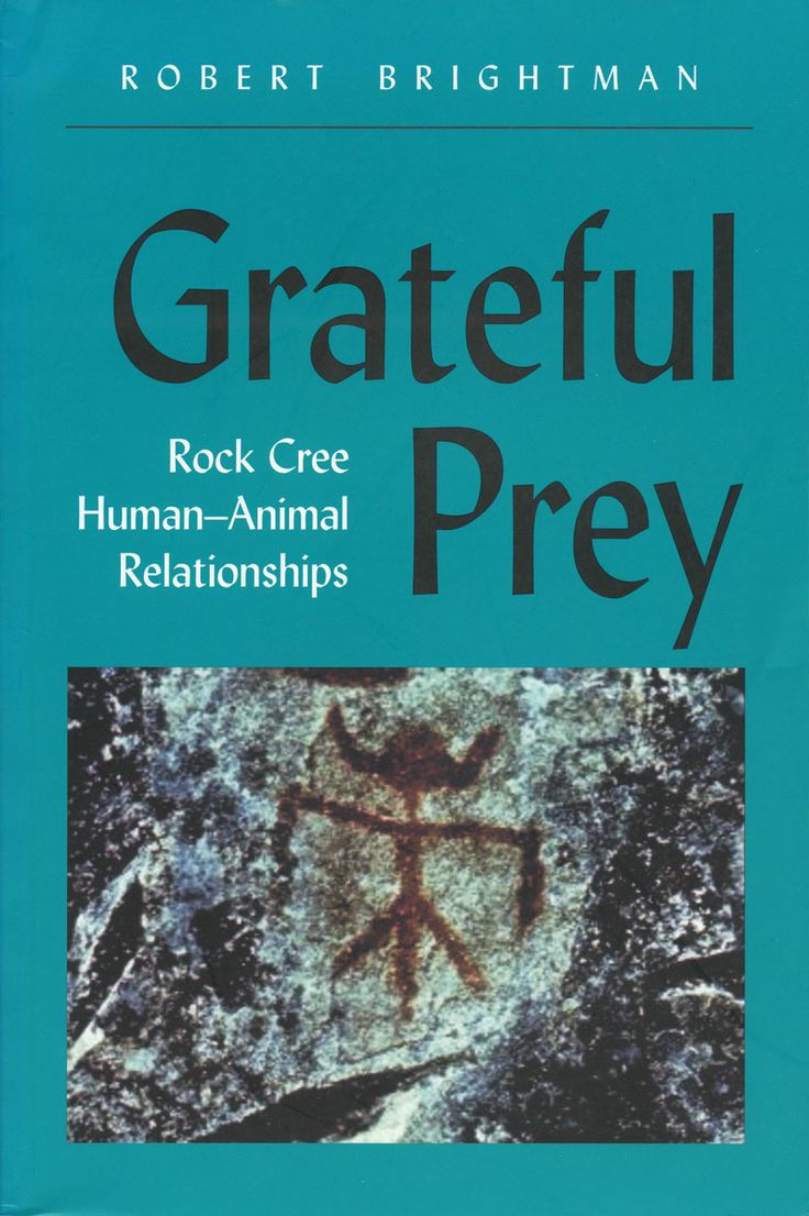 Grateful Prey: Rock Cree Human-Animal Relationships by Robert Brightman