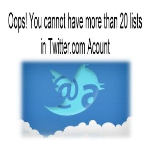 Oops! You cannot have more than 20 lists twitter.com