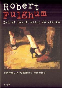 Robert Fulghum - Drž mě pevně, miluj mě zlehka