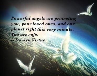 Powerful angels are protecting you, your loved ones, and our planet right this very minute. You are safe. ~Doreen Virtue