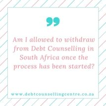 Generally, consumers under Debt Counselling in South Africa are only allowed to withdraw from the process in very specific circumstances.