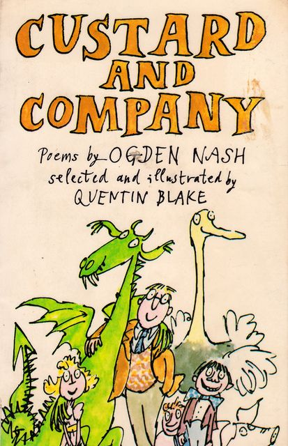 Custard and Company poems by Ogden Nash, illustrated by Quentin Blake (1980).