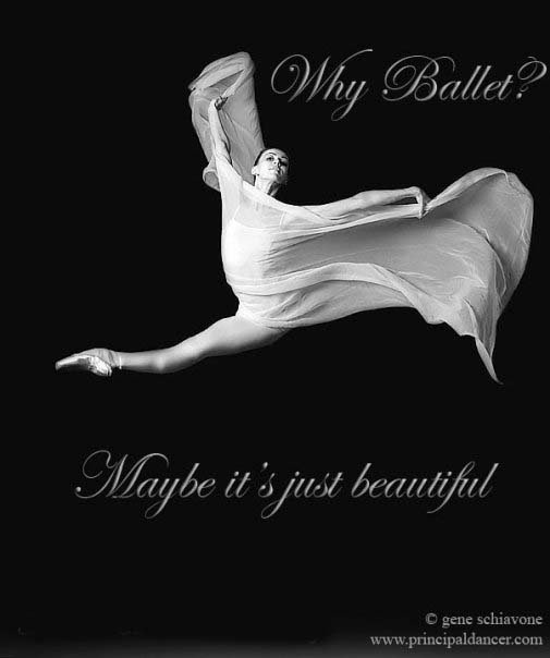 Why Ballet? Maybe it's just beautiful.