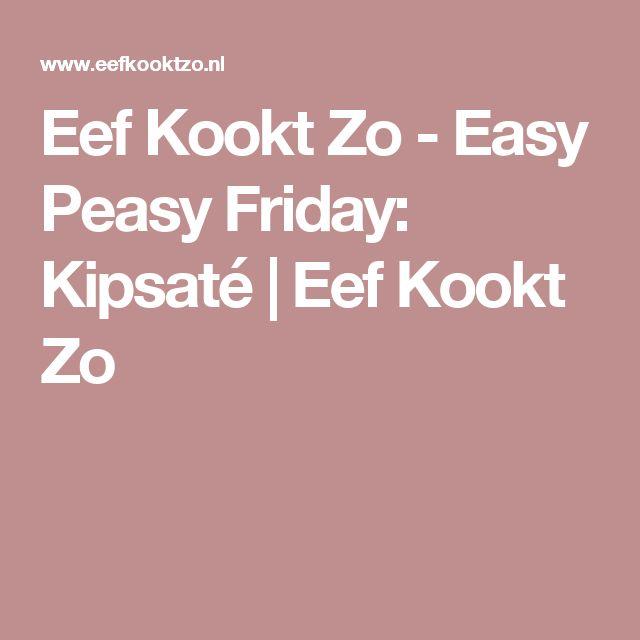 Eef Kookt Zo - Easy Peasy Friday: Kipsaté   Eef Kookt Zo