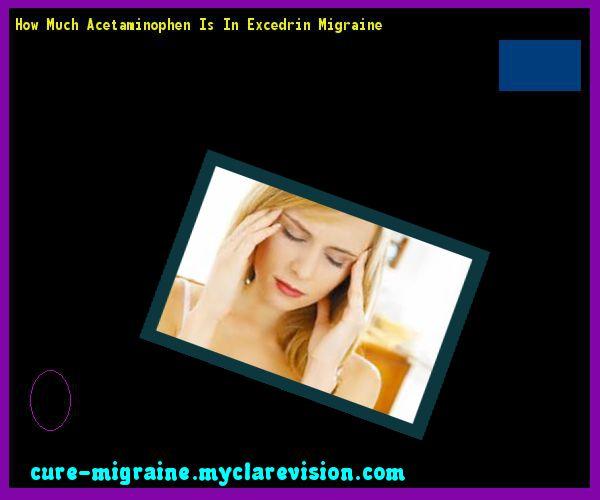 How Much Acetaminophen Is In Excedrin Migraine 103517 - Cure Migraine