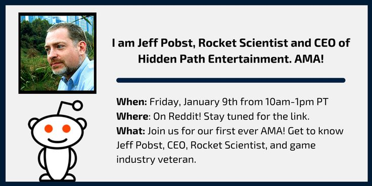 Our very first AMA will be happening this Friday! We'll have Jeff Pobst, CEO of Hidden Path & Rocket Scientist, chatting with you from 10-1pm PT. Join us!