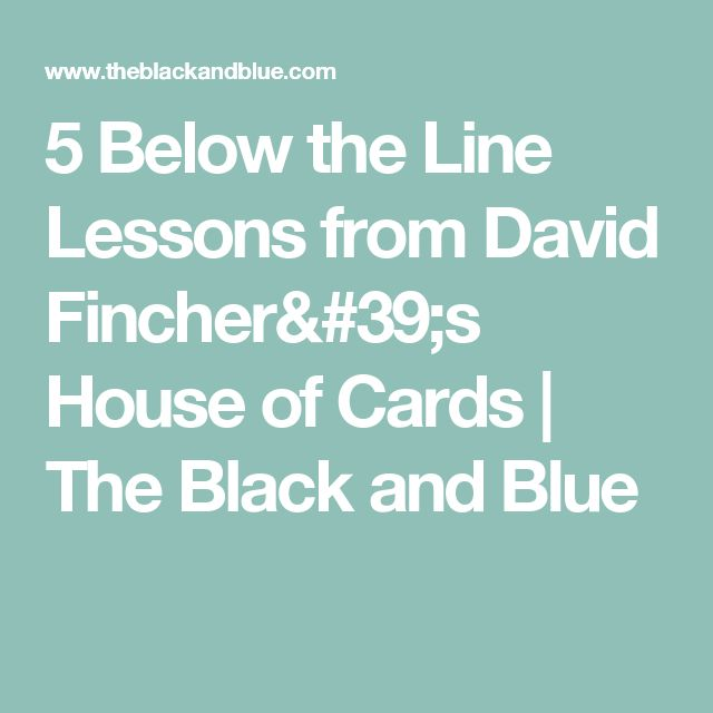 5 Below the Line Lessons from David Fincher's House of Cards | The Black and Blue