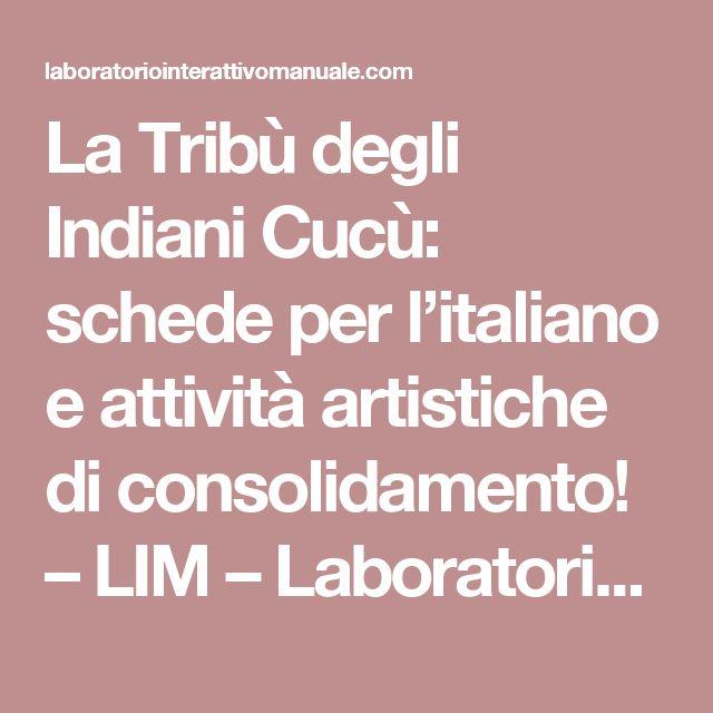 La Tribù degli Indiani Cucù: schede per l'italiano e attività artistiche di consolidamento! – LIM – Laboratorio Interattivo Manuale