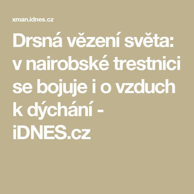 Drsná vězení světa: v nairobské trestnici se bojuje i o vzduch k dýchání - iDNES.cz
