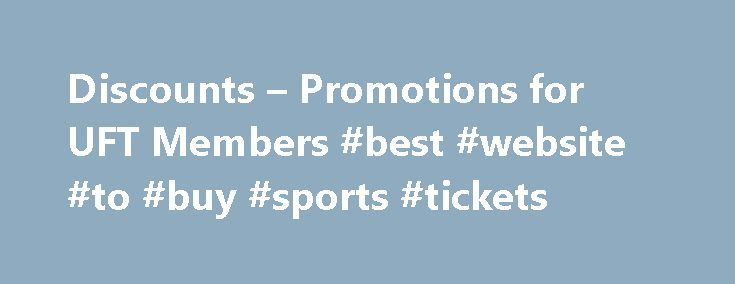 Discounts – Promotions for UFT Members #best #website #to #buy #sports #tickets http://tickets.remmont.com/discounts-promotions-for-uft-members-best-website-to-buy-sports-tickets/  Discounts and Promotions In addition to health and pension benefits and a variety of member help programs, the UFT and its affiliates offer UFT members a variety of discounts and (...Read More)