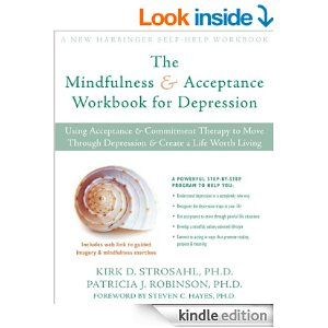 The Mindfulness and Acceptance Workbook for Depression: Using Acceptance and Commitment Therapy to Move Through Depression and Create a Life Worth Living (New Harbinger Self-Help Workbook) - Kindle edition by Patricia Robinson, Kirk Strosahl. Health, Fitness & Dieting Kindle eBooks @ Amazon.com.