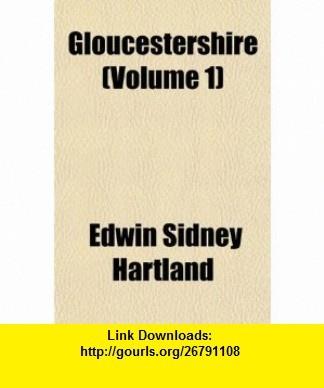 Gloucestershire (Volume 1) (9781154307757) Edwin Sidney Hartland , ISBN-10: 1154307751  , ISBN-13: 978-1154307757 ,  , tutorials , pdf , ebook , torrent , downloads , rapidshare , filesonic , hotfile , megaupload , fileserve