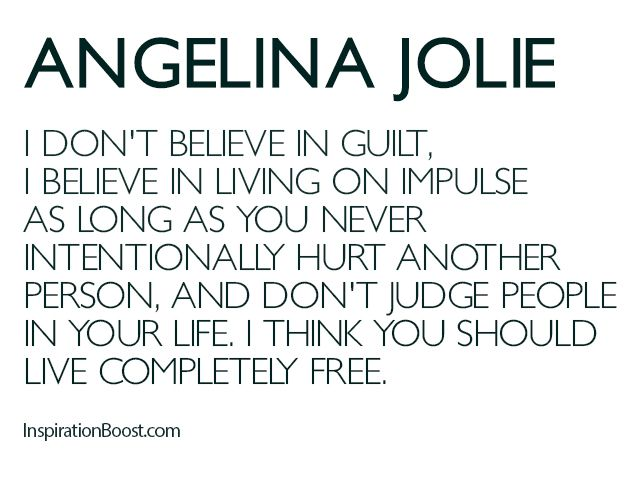 Angelina-Jolie-Quotes My Mum taught me this when I was young, I like to live on impulse as often as I can.