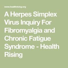 A Herpes Simplex Virus Inquiry For Fibromyalgia and Chronic Fatigue Syndrome - Health Rising