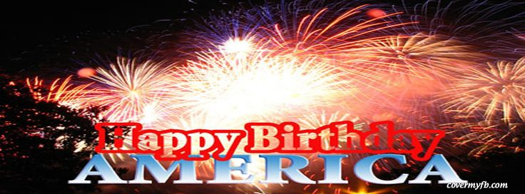 Happy Birthday America Facebook Covers, Happy Birthday America FB Covers, Happy Birthday America Facebook Timeline Covers, Happy Birthday America Facebook Cover Images