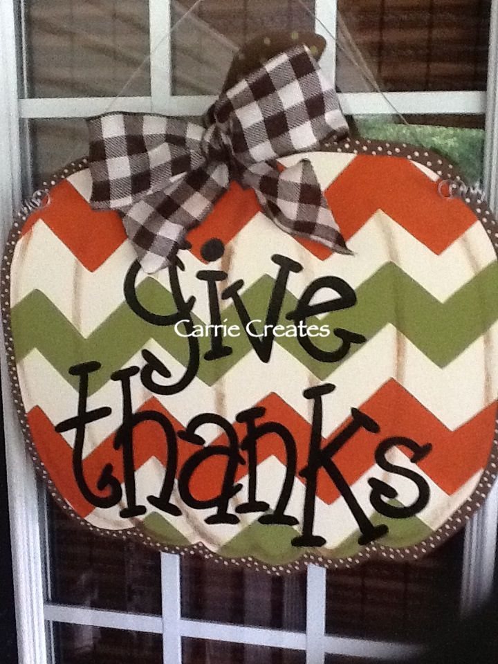 Give Thanks Chevron Pumpkin $45, $15 shipping at CARRIE CREATES on Facebook.  Super CUTE Door Hangers.