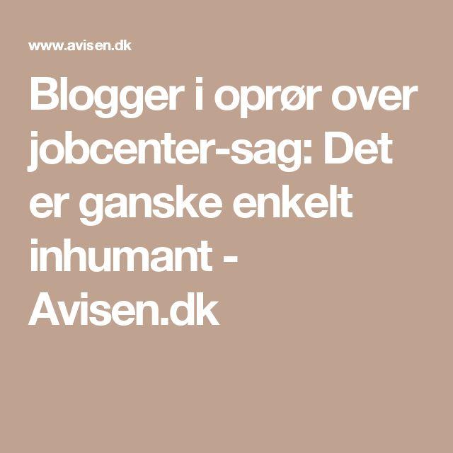 Blogger i oprør over jobcenter-sag: Det er ganske enkelt inhumant - Avisen.dk