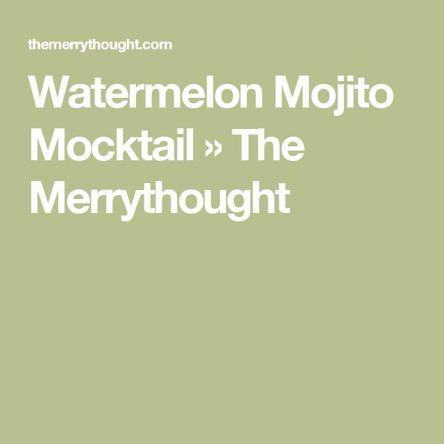 Watermelon Mojito Mocktail » The Merrythought