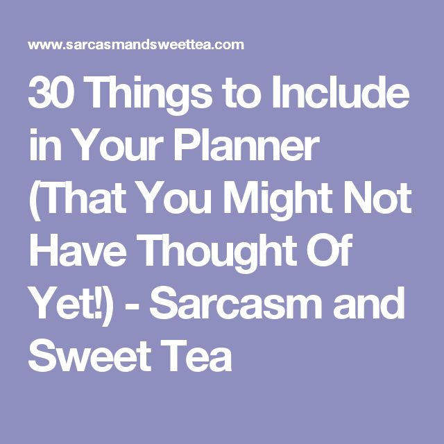 30 Things to Include in Your Planner (That You Might Not Have Thought Of Yet!) - Sarcasm and Sweet Tea