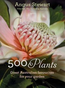 $35 The favourite Australian native plants list of 500 Plants by Angus Stewart exploring the beauty and hardiness of native plants for the home gardener.