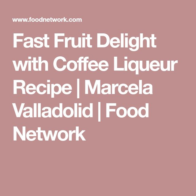Fast Fruit Delight with Coffee Liqueur Recipe | Marcela Valladolid | Food Network